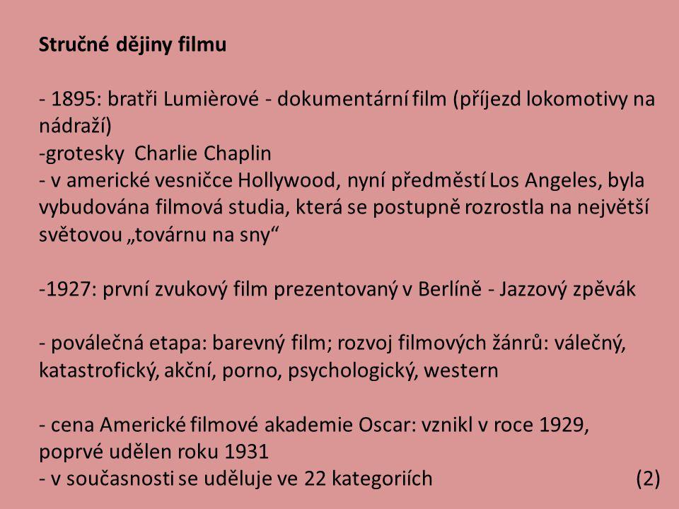 Stručné dějiny filmu - 1895: bratři Lumièrové - dokumentární film (příjezd lokomotivy na nádraží) -grotesky Charlie Chaplin - v americké vesničce Holl