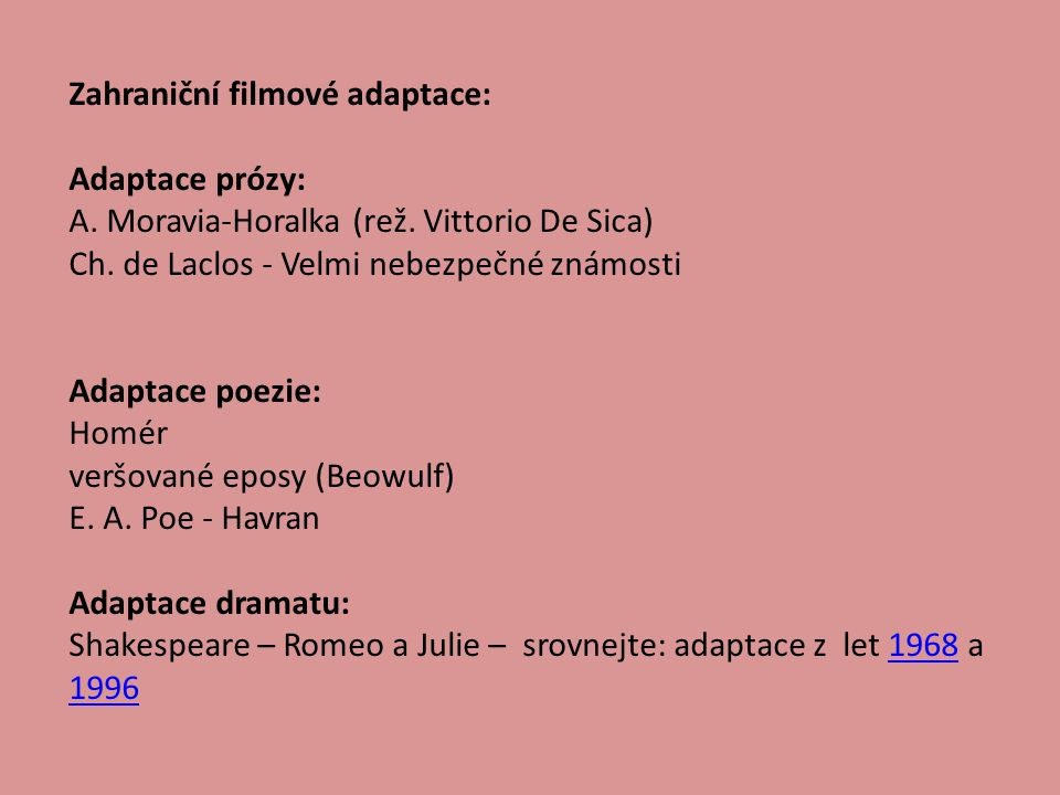 Zahraniční filmové adaptace: Adaptace prózy: A. Moravia-Horalka (rež. Vittorio De Sica) Ch. de Laclos - Velmi nebezpečné známosti Adaptace poezie: Hom