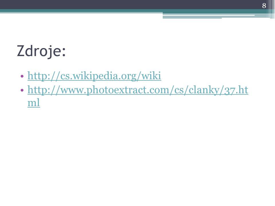 Zdroje: •http://cs.wikipedia.org/wikihttp://cs.wikipedia.org/wiki •http://www.photoextract.com/cs/clanky/37.ht mlhttp://www.photoextract.com/cs/clanky