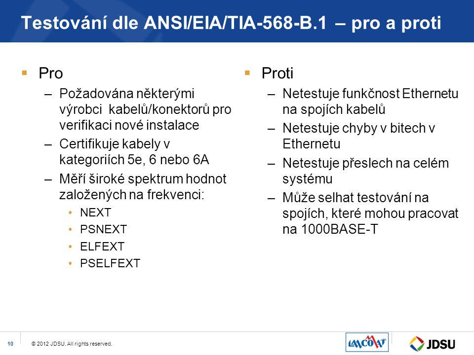 © 2012 JDSU. All rights reserved.10 Testování dle ANSI/EIA/TIA-568-B.1 – pro a proti  Pro –Požadována některými výrobci kabelů/konektorů pro verifika