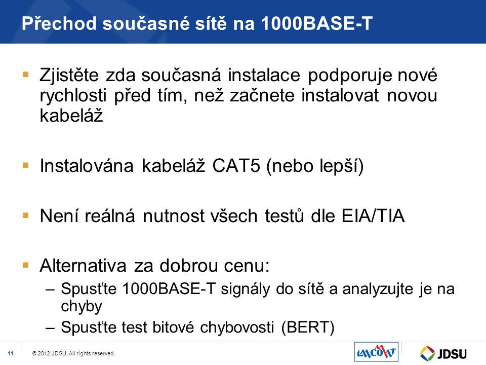 © 2012 JDSU. All rights reserved.11 Přechod současné sítě na 1000BASE-T  Zjistěte zda současná instalace podporuje nové rychlosti před tím, než začne