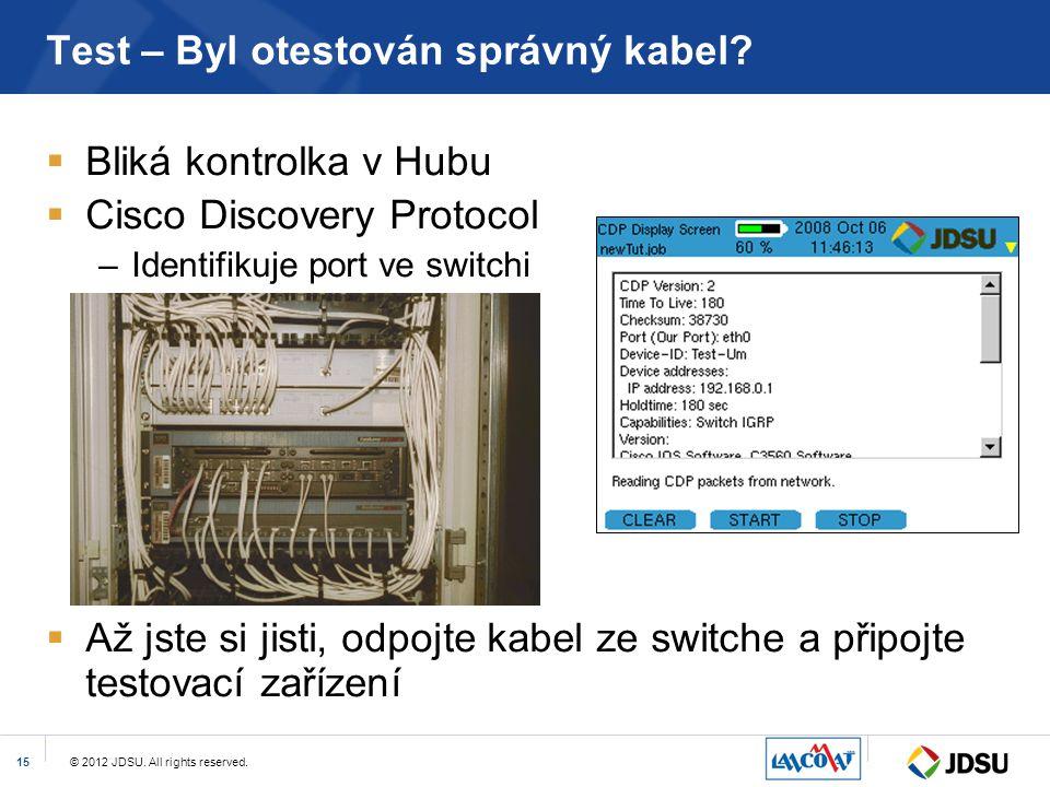© 2012 JDSU. All rights reserved.15 Test – Byl otestován správný kabel?  Bliká kontrolka v Hubu  Cisco Discovery Protocol –Identifikuje port ve swit