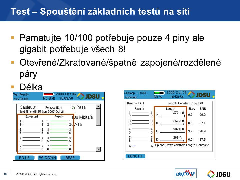 © 2012 JDSU. All rights reserved.16 Test – Spouštění základních testů na síti  Pamatujte 10/100 potřebuje pouze 4 piny ale gigabit potřebuje všech 8!