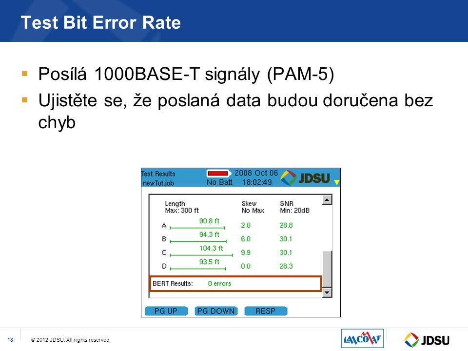 © 2012 JDSU. All rights reserved.18 Test Bit Error Rate  Posílá 1000BASE-T signály (PAM-5)  Ujistěte se, že poslaná data budou doručena bez chyb