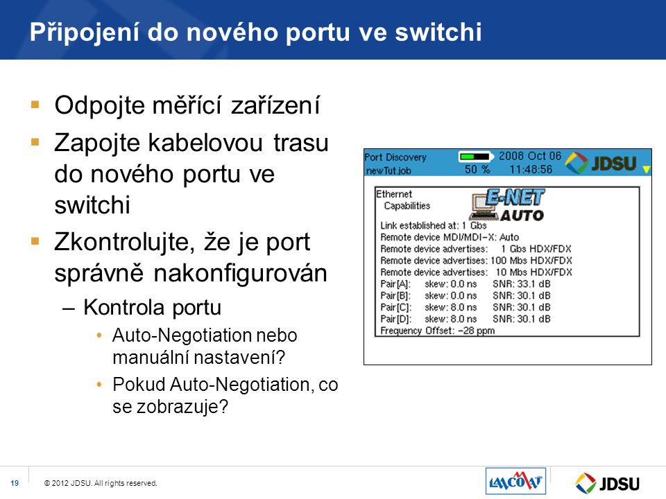© 2012 JDSU. All rights reserved.19 Připojení do nového portu ve switchi  Odpojte měřící zařízení  Zapojte kabelovou trasu do nového portu ve switch