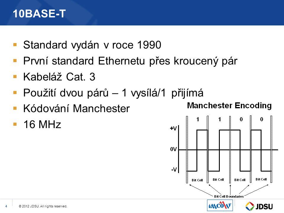 © 2012 JDSU. All rights reserved.4 10BASE-T  Standard vydán v roce 1990  První standard Ethernetu přes kroucený pár  Kabeláž Cat. 3  Použití dvou