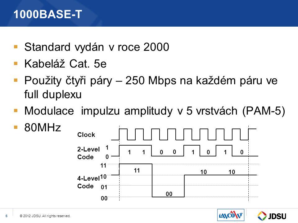 © 2012 JDSU. All rights reserved.6 1000BASE-T  Standard vydán v roce 2000  Kabeláž Cat. 5e  Použity čtyři páry – 250 Mbps na každém páru ve full du