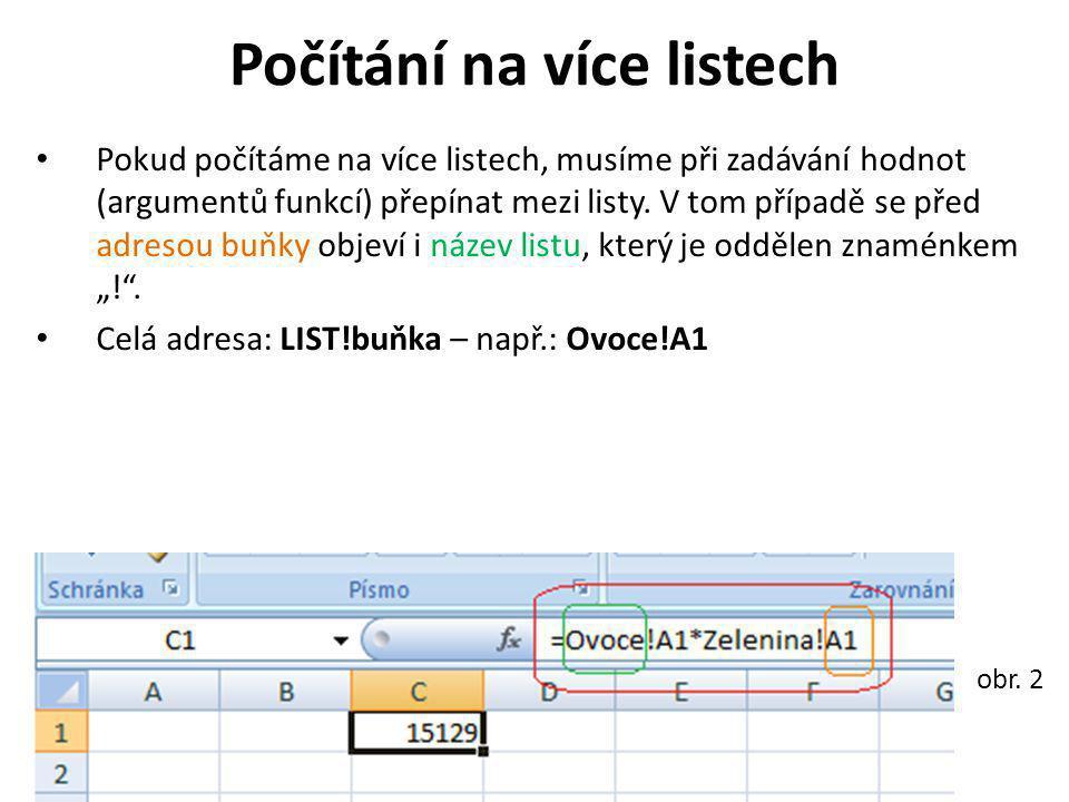 """Cvičení 1.přejmenujte listy na Ovoce, Zelenina a Výpočty 2.na listy Ovoce a Zelenina vložte číslo 3.na listu Výpočty vynásobte pomocí funkce """"Součin čísla z listů Ovoce, Zelenina 4.v """"řádku vzorců si pozorněte přečtěte vzorec, všimněte si názvů listů a adres buněk"""
