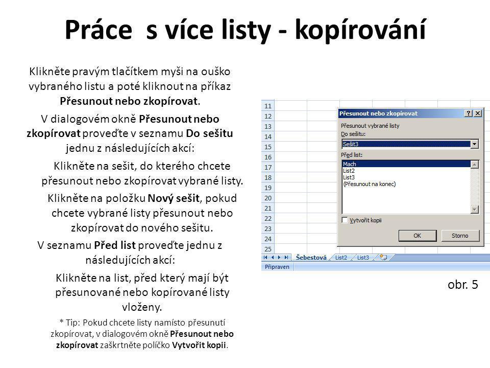 Práce s více listy - kopírování Klikněte pravým tlačítkem myši na ouško vybraného listu a poté kliknout na příkaz Přesunout nebo zkopírovat. V dialogo