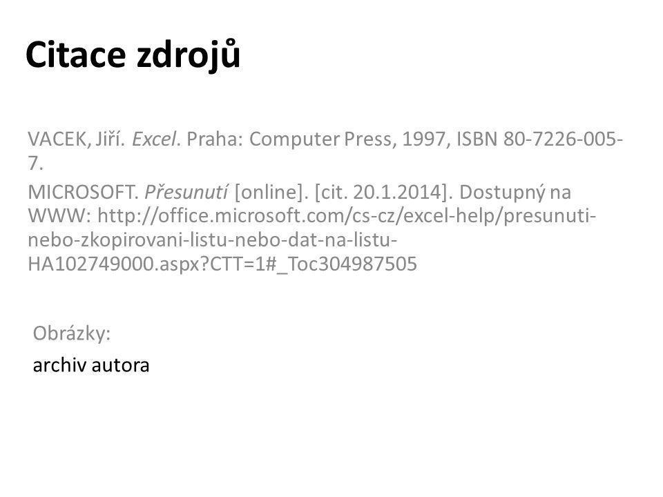 Citace zdrojů VACEK, Jiří. Excel. Praha: Computer Press, 1997, ISBN 80-7226-005- 7. MICROSOFT. Přesunutí [online]. [cit. 20.1.2014]. Dostupný na WWW:
