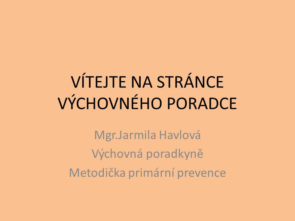 VÍTEJTE NA STRÁNCE VÝCHOVNÉHO PORADCE Mgr.Jarmila Havlová Výchovná poradkyně Metodička primární prevence