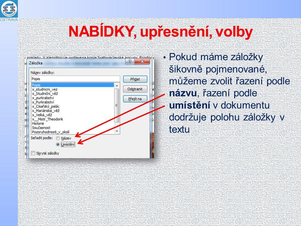NABÍDKY, upřesnění, volby • Pokud máme záložky šikovně pojmenované, můžeme zvolit řazení podle názvu, řazení podle umístění v dokumentu dodržuje polohu záložky v textu