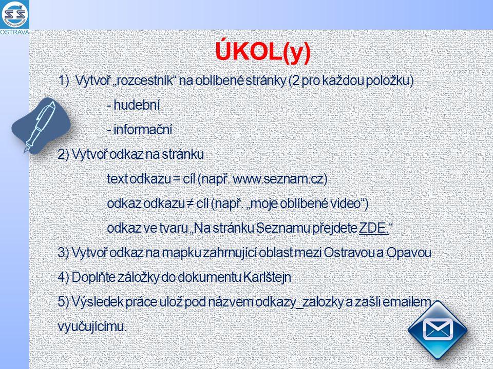 """1) Vytvoř """"rozcestník na oblíbené stránky (2 pro každou položku) - hudební - informační 2) Vytvoř odkaz na stránku text odkazu = cíl (např."""