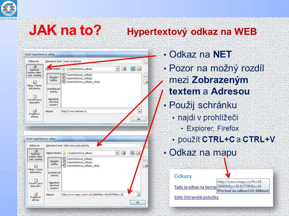• Odkaz na NET • Pozor na možný rozdíl mezi Zobrazeným textem a Adresou • Použij schránku • najdi v prohlížeči • Explorer, Firefox • použít CTRL+C a CTRL+V • Odkaz na mapu Hypertextový odkaz na WEB JAK na to