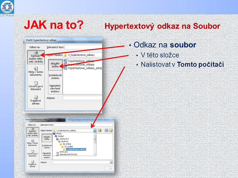 • Odkaz na soubor • V této složce • Nalistovat v Tomto počítači Hypertextový odkaz na Soubor JAK na to