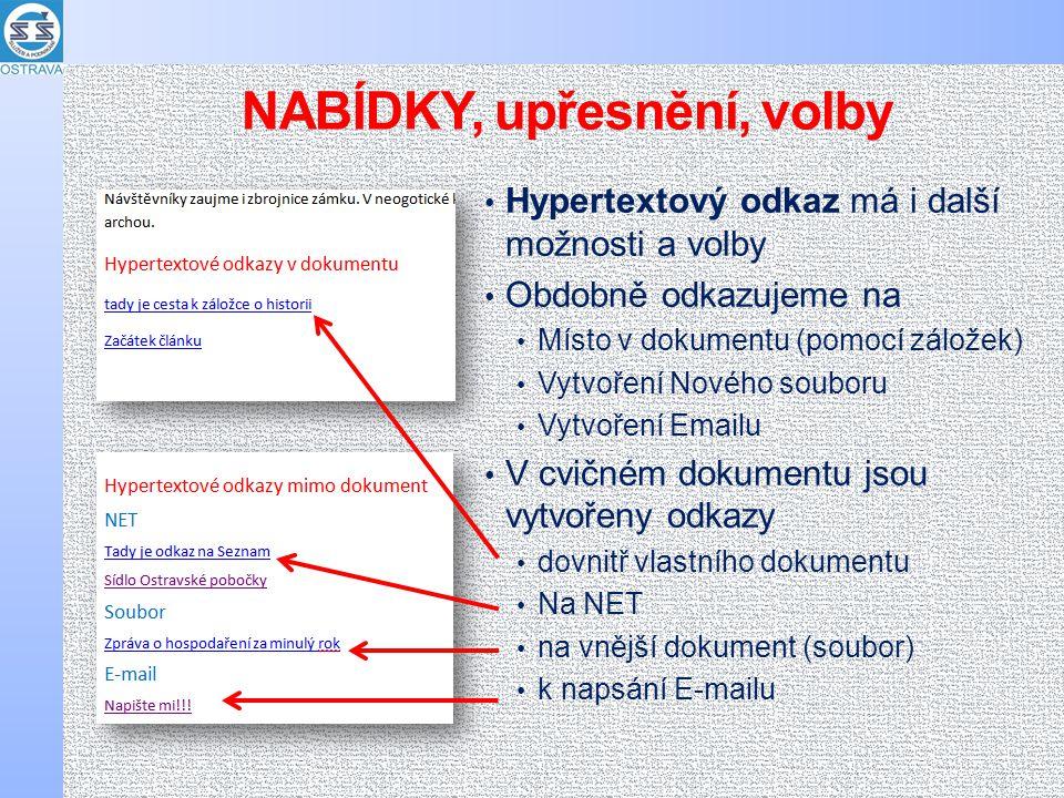 NABÍDKY, upřesnění, volby • Hypertextový odkaz má i další možnosti a volby • Obdobně odkazujeme na • Místo v dokumentu (pomocí záložek) • Vytvoření Nového souboru • Vytvoření Emailu • V cvičném dokumentu jsou vytvořeny odkazy • dovnitř vlastního dokumentu • Na NET • na vnější dokument (soubor) • k napsání E-mailu