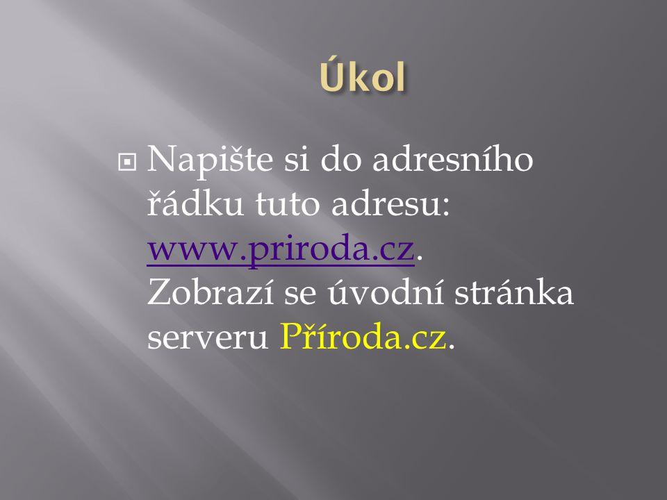  Napište si do adresního řádku tuto adresu: www.priroda.cz. Zobrazí se úvodní stránka serveru Příroda.cz. www.priroda.cz