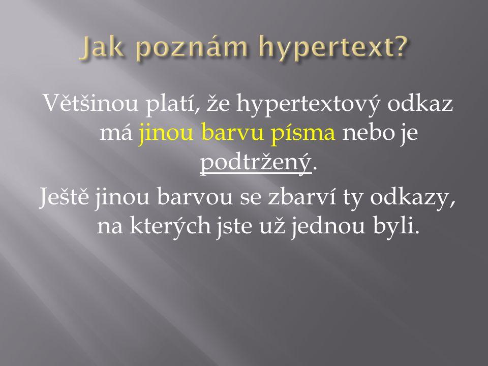 Většinou platí, že hypertextový odkaz má jinou barvu písma nebo je podtržený.