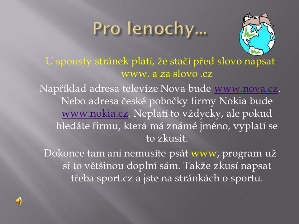 U spousty stránek platí, že stačí před slovo napsat www. a za slovo.cz Například adresa televize Nova bude www.nova.cz. Nebo adresa české pobočky firm