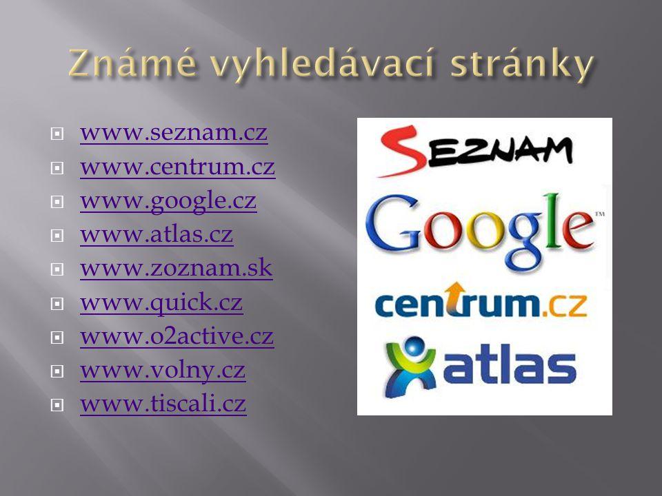  www.seznam.cz www.seznam.cz  www.centrum.cz www.centrum.cz  www.google.cz www.google.cz  www.atlas.cz www.atlas.cz  www.zoznam.sk www.zoznam.sk  www.quick.cz www.quick.cz  www.o2active.cz www.o2active.cz  www.volny.cz www.volny.cz  www.tiscali.cz www.tiscali.cz