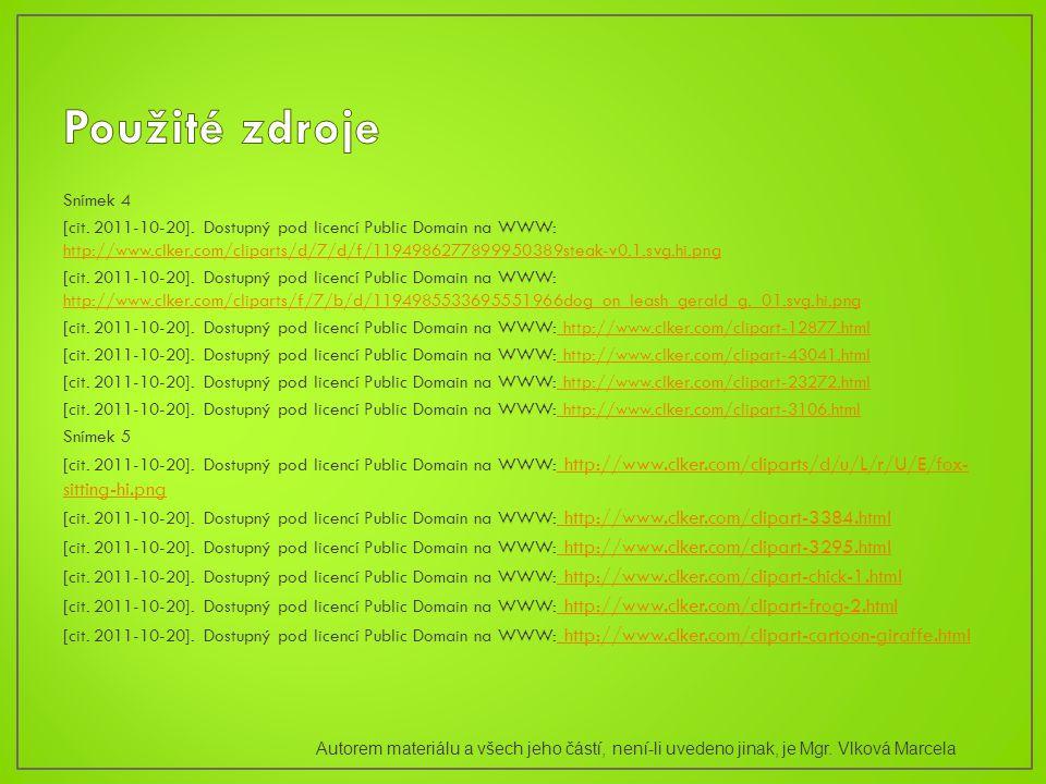 Snímek 4 [cit. 2011-10-20]. Dostupný pod licencí Public Domain na WWW: http://www.clker.com/cliparts/d/7/d/f/1194986277899950389steak-v0.1.svg.hi.png