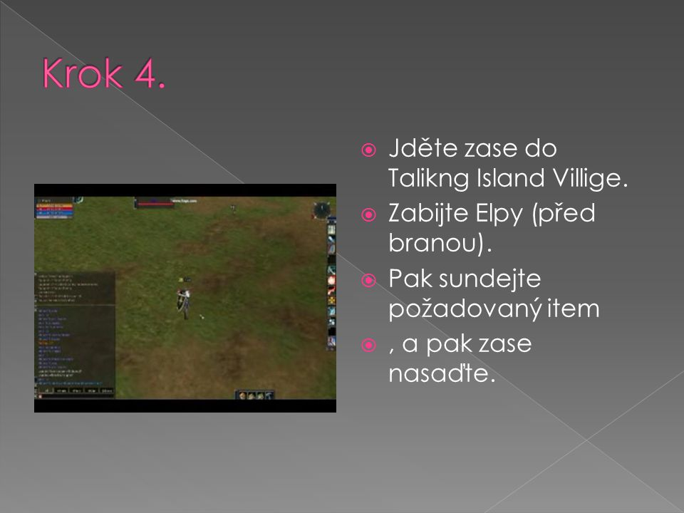  Jděte zase do Talikng Island Villige. Zabijte Elpy (před branou).