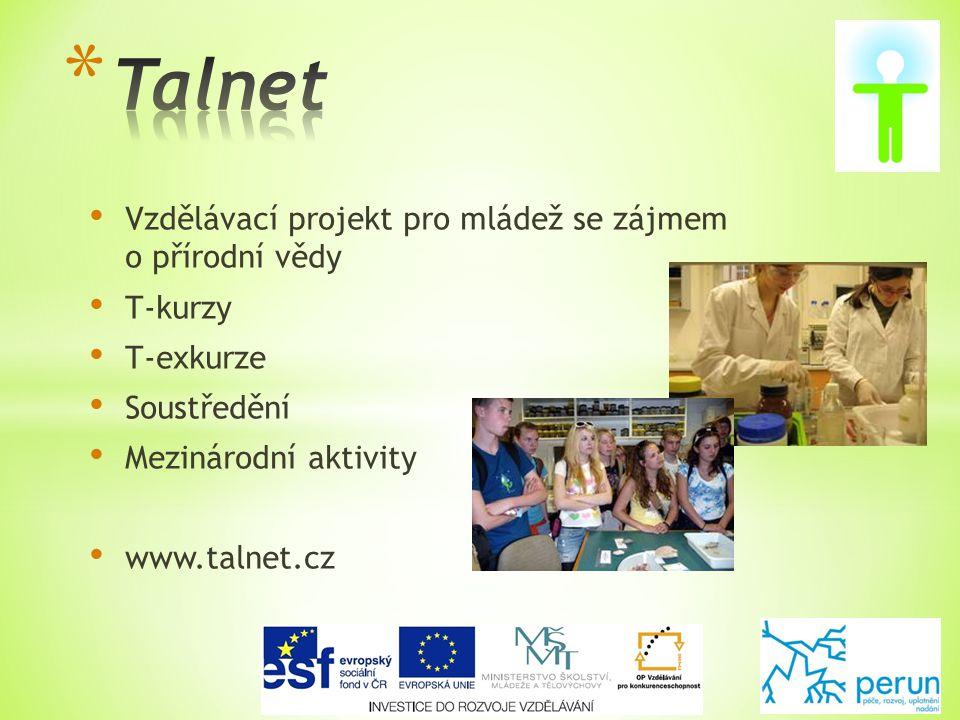 • Vzdělávací projekt pro mládež se zájmem o přírodní vědy • T-kurzy • T-exkurze • Soustředění • Mezinárodní aktivity • www.talnet.cz