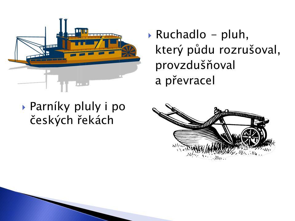  Parníky pluly i po českých řekách  Ruchadlo - pluh, který půdu rozrušoval, provzdušňoval a převracel