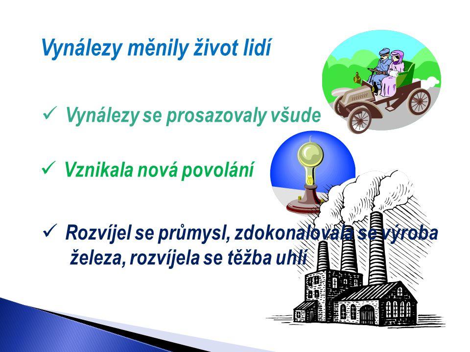 Vynálezy měnily život lidí  Vynálezy se prosazovaly všude  Vznikala nová povolání  Rozvíjel se průmysl, zdokonalovala se výroba železa, rozvíjela s