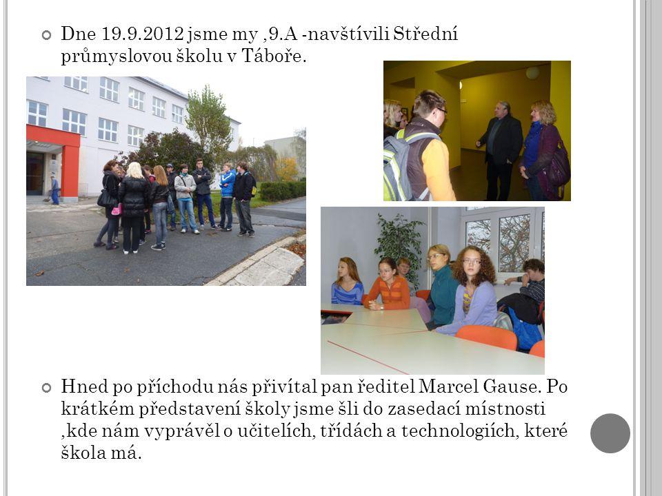 Dne 19.9.2012 jsme my,9.A -navštívili Střední průmyslovou školu v Táboře.