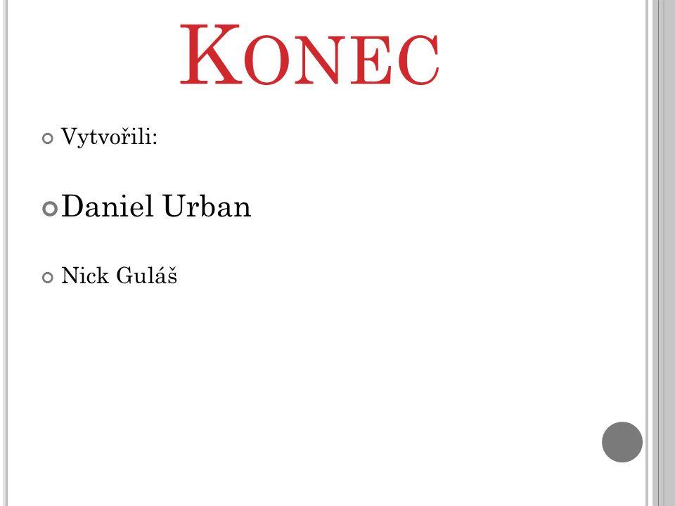 K ONEC Vytvořili: Daniel Urban Nick Guláš
