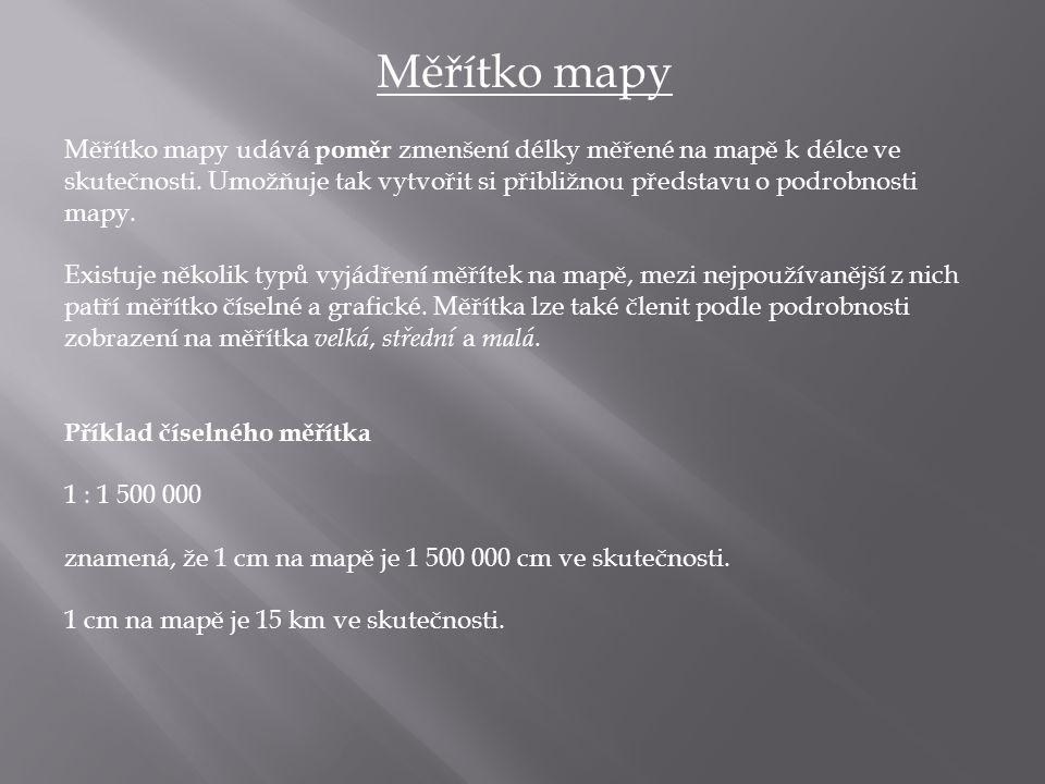 Měřítko mapy Měřítko mapy udává poměr zmenšení délky měřené na mapě k délce ve skutečnosti. Umožňuje tak vytvořit si přibližnou představu o podrobnost