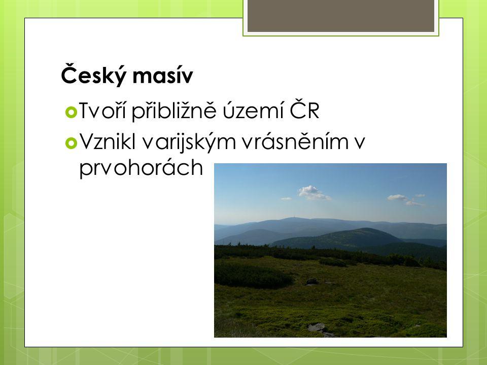 Český masív  Tvoří přibližně území ČR  Vznikl varijským vrásněním v prvohorách