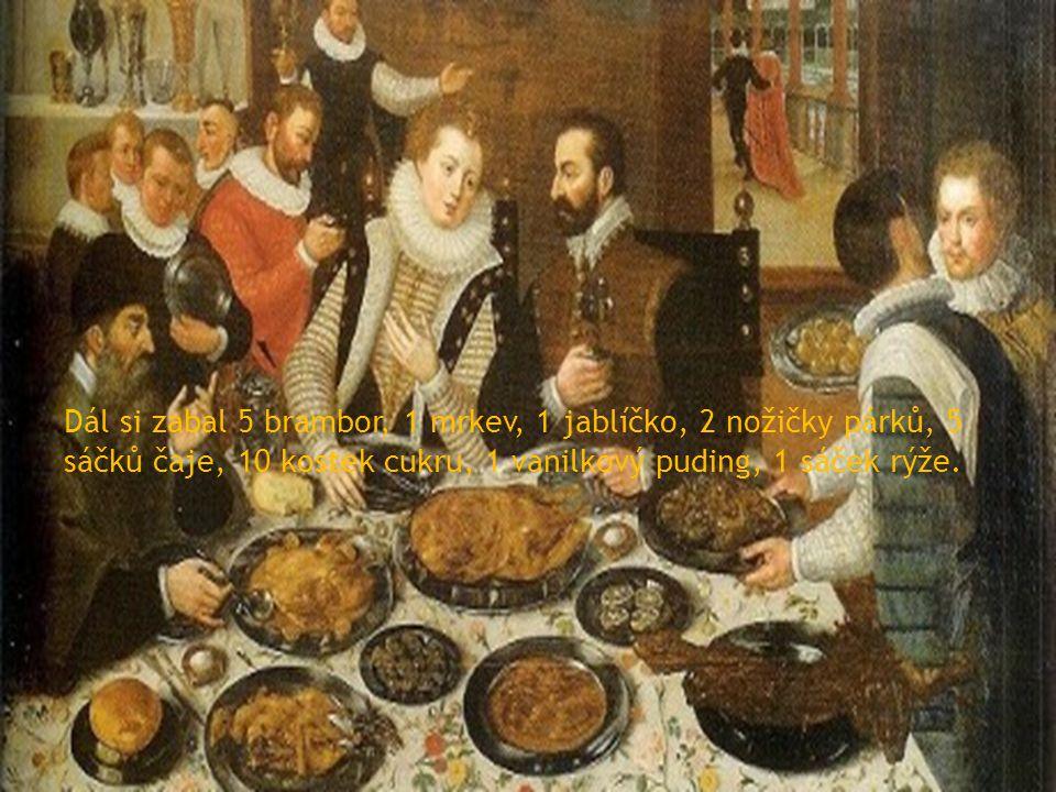 Dál si zabal 5 brambor, 1 mrkev, 1 jablíčko, 2 nožičky párků, 5 sáčků čaje, 10 kostek cukru, 1 vanilkový puding, 1 sáček rýže.