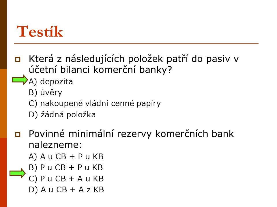 Testík  Která z následujících položek patří do pasiv v účetní bilanci komerční banky? A) depozita B) úvěry C) nakoupené vládní cenné papíry D) žádná