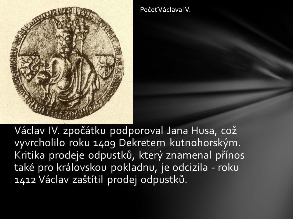 Václav IV. zpočátku podporoval Jana Husa, což vyvrcholilo roku 1409 Dekretem kutnohorským. Kritika prodeje odpustků, který znamenal přínos také pro kr