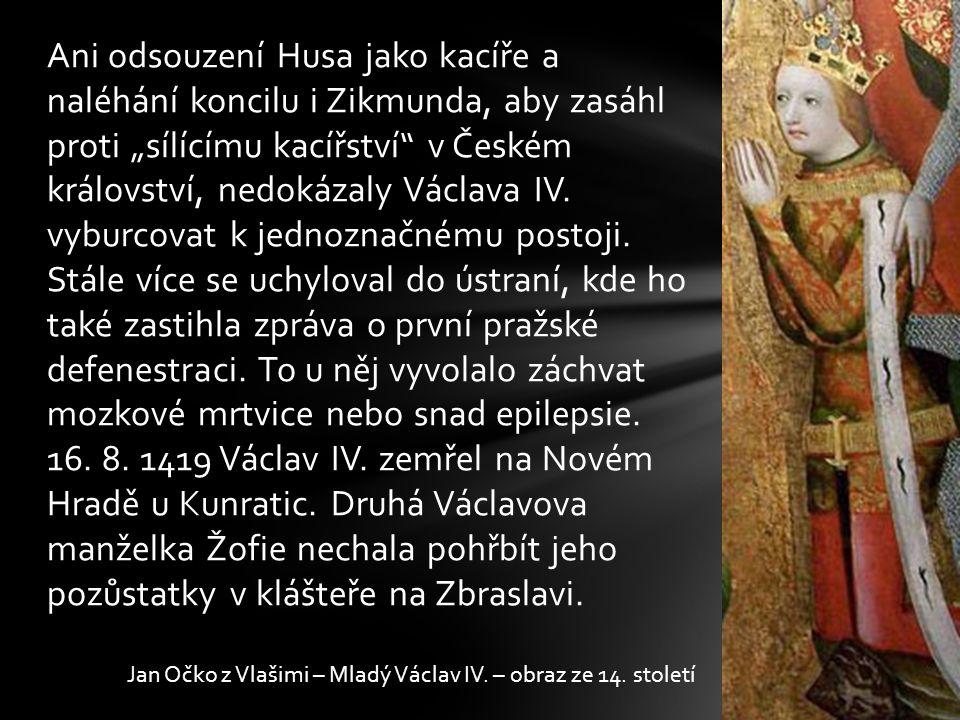 """Ani odsouzení Husa jako kacíře a naléhání koncilu i Zikmunda, aby zasáhl proti """"sílícímu kacířství"""" v Českém království, nedokázaly Václava IV. vyburc"""