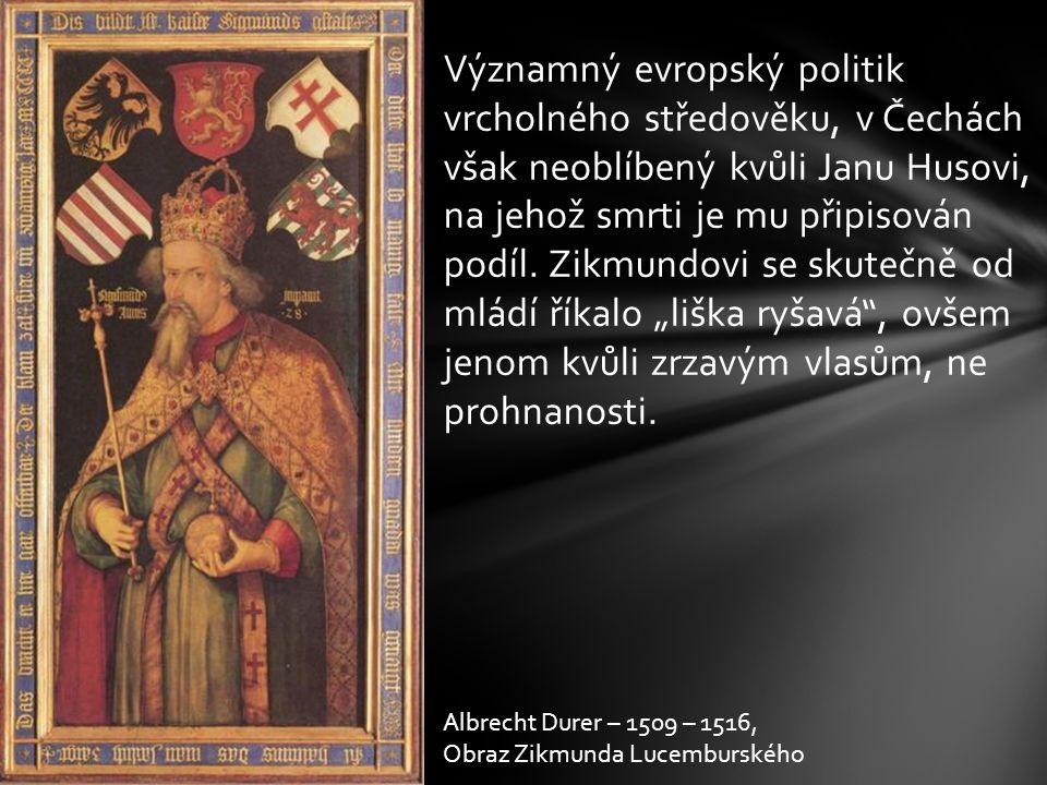 Významný evropský politik vrcholného středověku, v Čechách však neoblíbený kvůli Janu Husovi, na jehož smrti je mu připisován podíl. Zikmundovi se sku