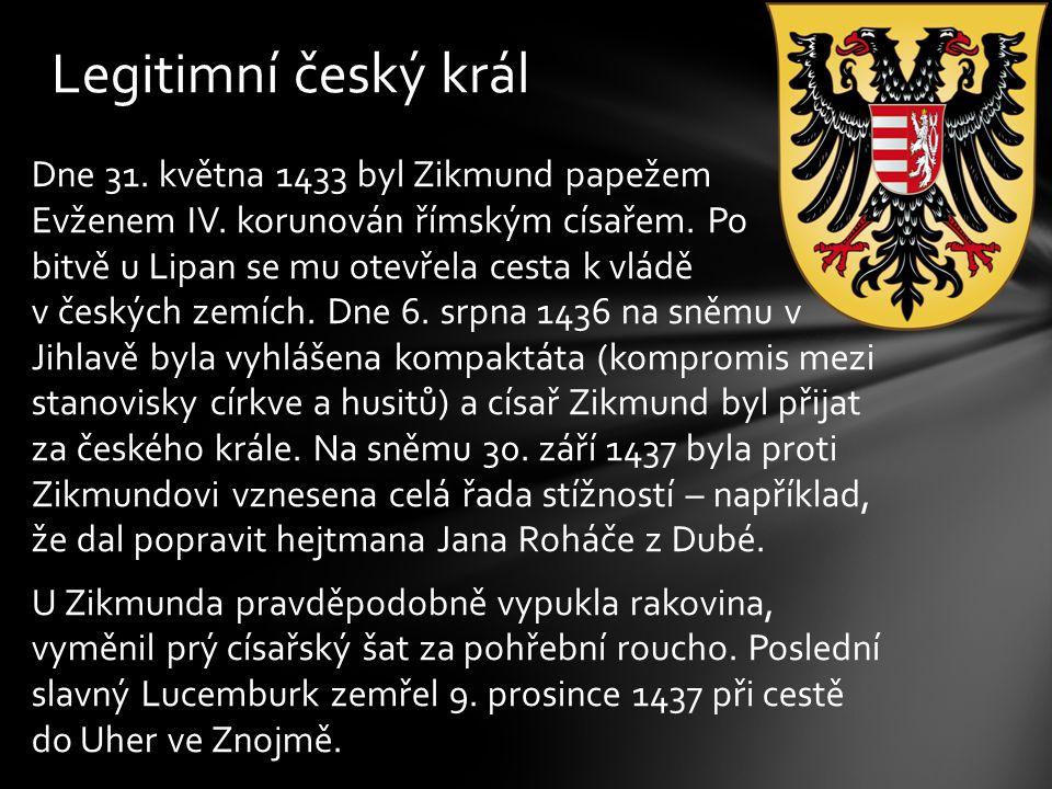 Dne 31. května 1433 byl Zikmund papežem Evženem IV. korunován římským císařem. Po bitvě u Lipan se mu otevřela cesta k vládě v českých zemích. Dne 6.