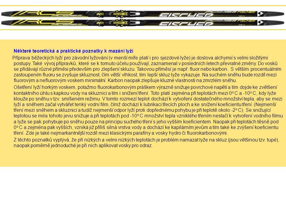 Některé teoretická a praktické poznatky k mazání lyží Příprava běžeckých lyží pro závodní lyžování (v menší míře platí i pro sjezdové lyže) je doslova