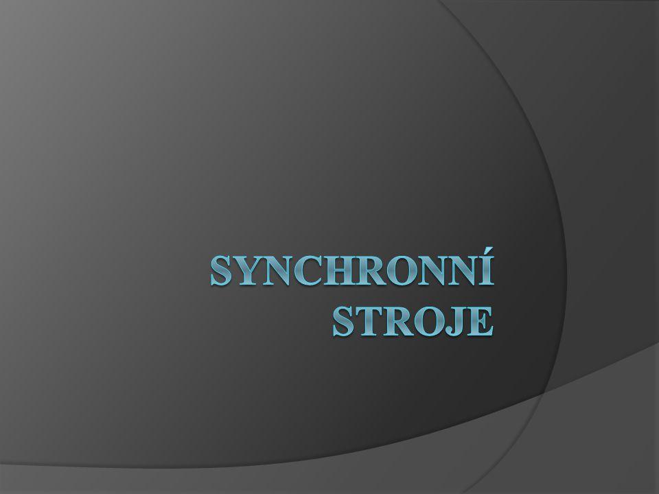 Synchronní stroje Točivé stroje mezních výkonů, především jako generátory ( Temelín : 1000 MW) Z hlediska funkce je dělíme : Alternátory - synchronní generátory - přeměna mechanické energie na elektrickou.
