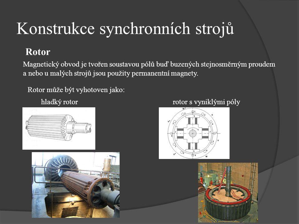 Konstrukce synchronních strojů Rotor Magnetický obvod je tvořen soustavou pólů buď buzených stejnosměrným proudem a nebo u malých strojů jsou použity