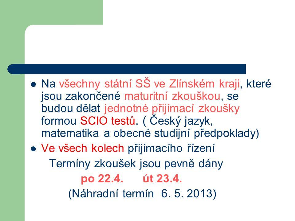  Na všechny státní SŠ ve Zlínském kraji, které jsou zakončené maturitní zkouškou, se budou dělat jednotné přijímací zkoušky formou SCIO testů.