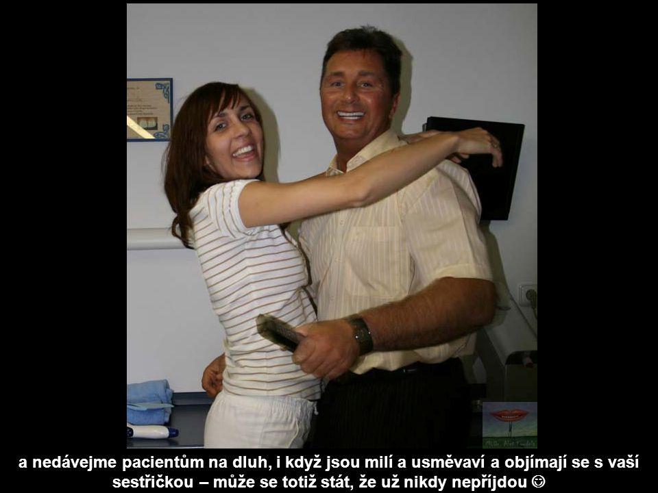 a nedávejme pacientům na dluh, i když jsou milí a usměvaví a objímají se s vaší sestřičkou – může se totiž stát, že už nikdy nepříjdou 