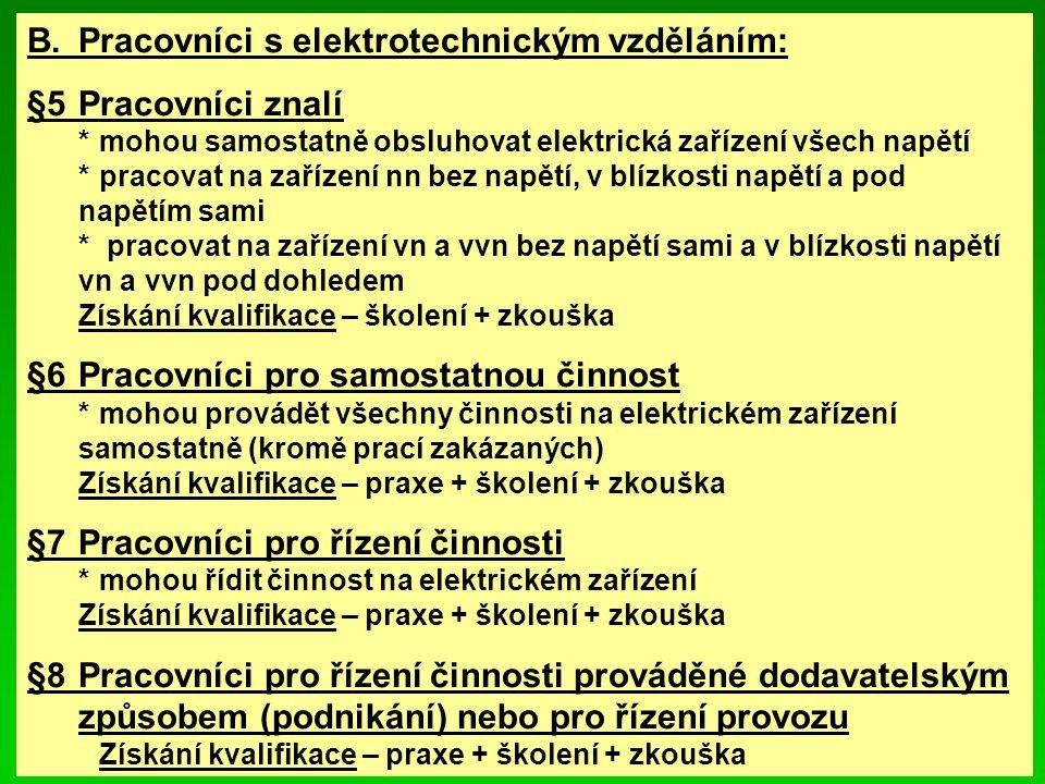 B.Pracovníci s elektrotechnickým vzděláním: §5Pracovníci znalí *mohou samostatně obsluhovat elektrická zařízení všech napětí *pracovat na zařízení nn