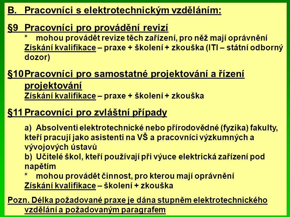 B.Pracovníci s elektrotechnickým vzděláním: §9Pracovníci pro provádění revizí *mohou provádět revize těch zařízení, pro něž mají oprávnění Získání kva