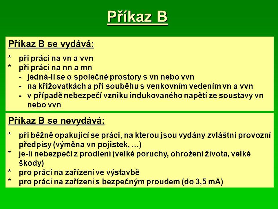 Příkaz B Příkaz B se vydává: *při práci na vn a vvn *při práci na nn a mn -jedná-li se o společné prostory s vn nebo vvn -na křižovatkách a při souběh