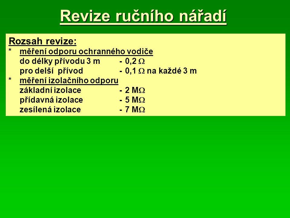 Revize ručního nářadí Rozsah revize: *měření odporu ochranného vodiče do délky přívodu 3 m-0,2  pro delší přívod-0,1  na každé 3 m *měření izolačníh