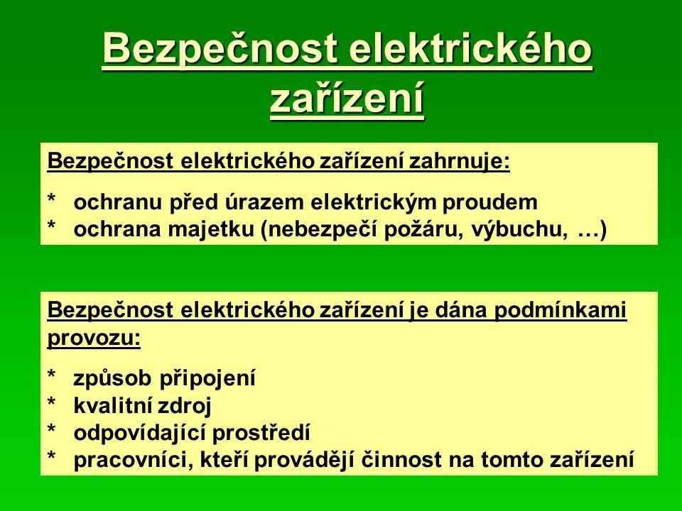 Bezpečnost elektrického zařízení Bezpečnost elektrického zařízení zahrnuje: *ochranu před úrazem elektrickým proudem *ochrana majetku (nebezpečí požár