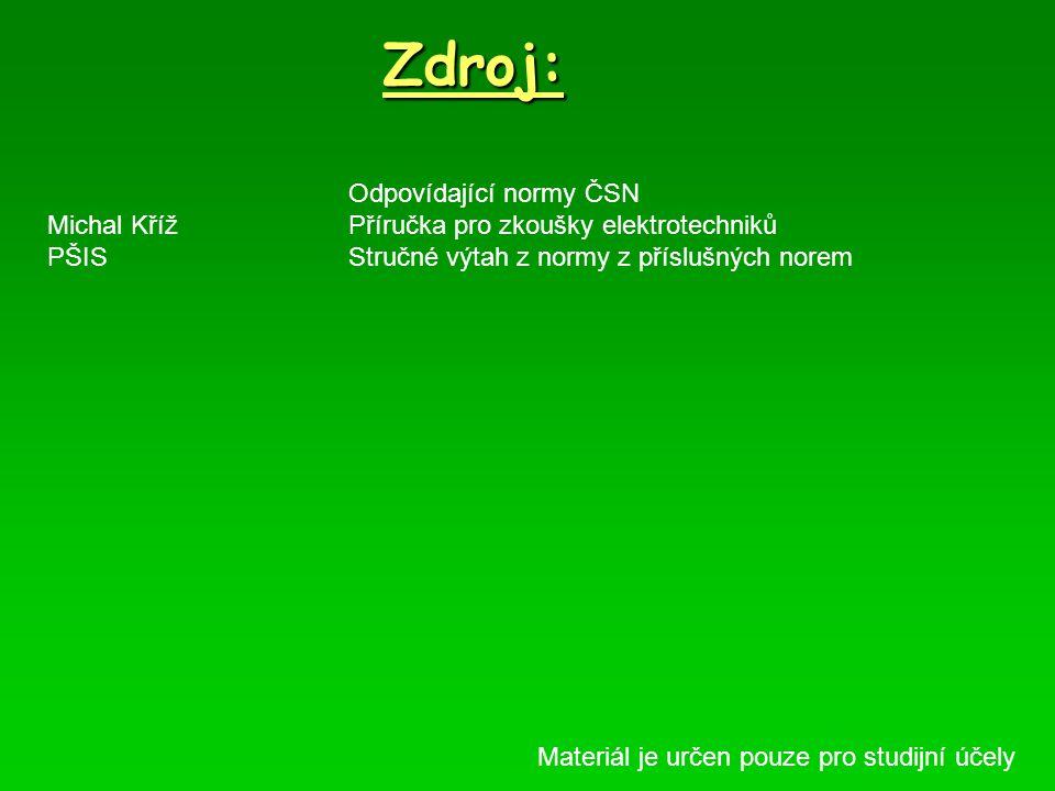 Zdroj: Odpovídající normy ČSN Michal KřížPříručka pro zkoušky elektrotechniků PŠISStručné výtah z normy z příslušných norem Materiál je určen pouze pr